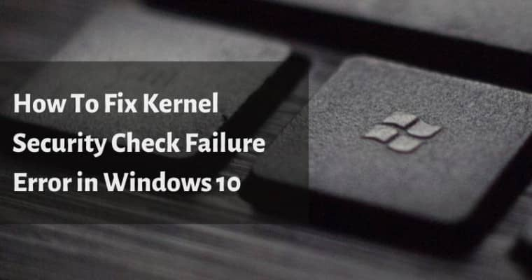 kernel security check failure windows 10 install
